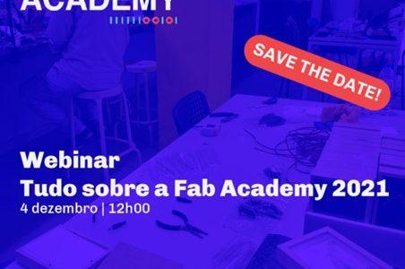 Webinar | Tudo sobre a Fab Academy 2021 | Dia 4 Dez | 12H